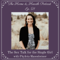 The Home and Hearth Podcast episode 21 The Sex Talk for the Single Girl with Phylicia Masonheimer