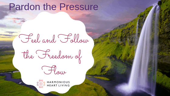Feel and Follow the Freedom of Flow