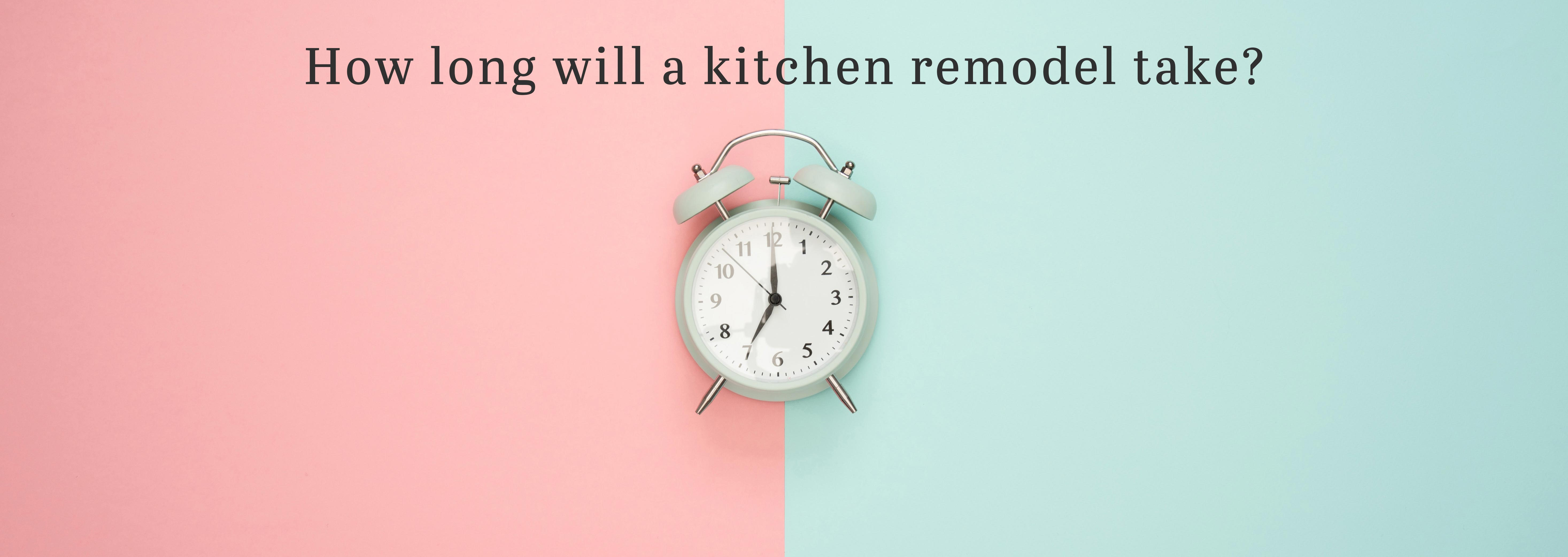 How long will my kitchen remodel take