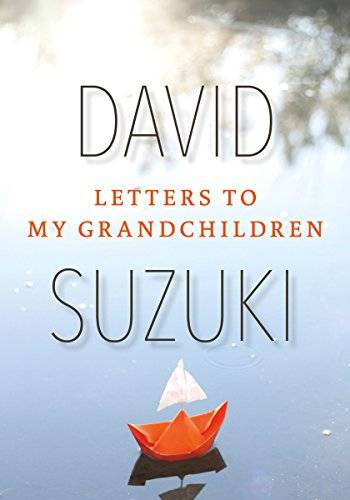 David Suzuki - Letters to my Grandchildren