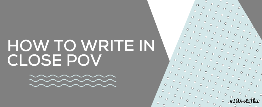 How to Write in Close POV