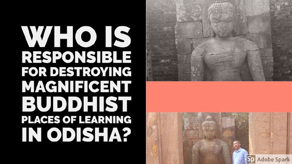 Who is responsible for destroying magnificent Buddhist places of learning in Odisha