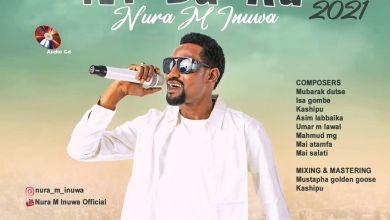Photo of MUSIC : Nura M Inuwa ~ Mai Ilimin soyayya [Ni Da Ku Album 2021]