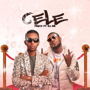 MUSIC : feezy - CELE Ft Dj Ab