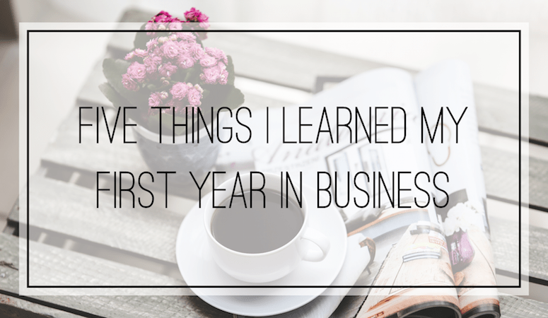 Five Things I Learned My First Year in Business
