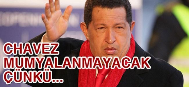 Chavez mumyalanmayacak çünkü...
