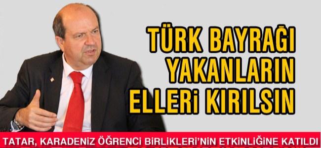 """Tatar: """"Türk bayrağı yakanların elleri kırılsın"""""""