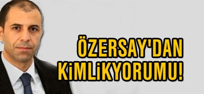 Özersay'dan Kimlik Yorumu!
