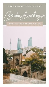 Baku, Azerbaijan - 11 Cool Things to Check Out + What to Know Before You Visit