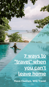 "7 Ways to ""Travel"" When You Can't Leave Home"