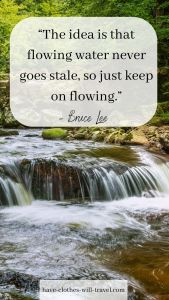 """""""The idea is that flowing water never goes stale, so just keep on flowing."""""""