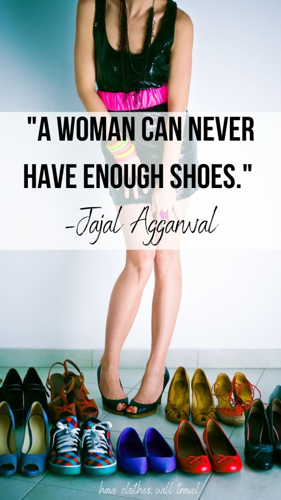 """""""A woman can never have enough shoes."""" –Jajal Aggarwal"""