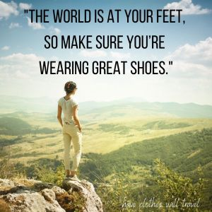 _The world is at your feet, so make sure you're wearing great shoes._