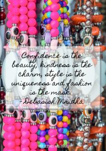 Confidence is the beauty kindness is the charm and fashion is the mask
