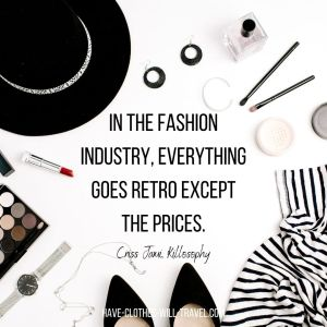 In the fashion industry, everything goes retro except the prices. ― Criss Jami, Killosophy