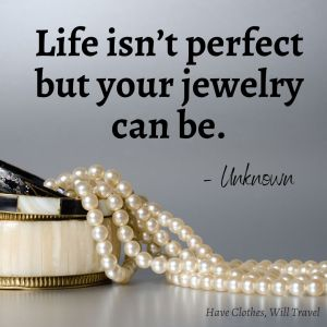 Life isn't perfect but your jewelry can be. – Unknown