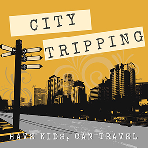 Have Kids Can Travel City Tripping travel linky