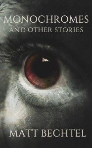 Haverhill House Publishing — Monochromes and Other Stories by Matt Bechtel
