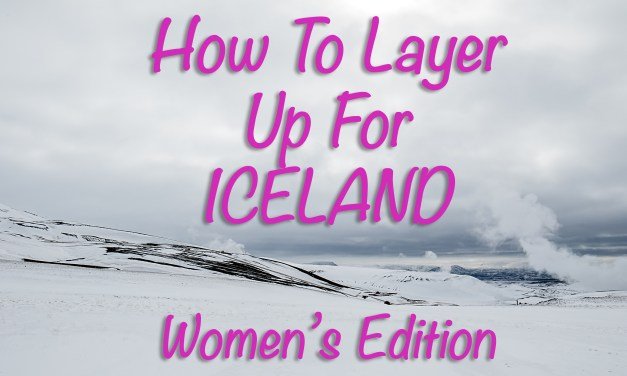 How To Layer Up For Iceland, Women's Edition