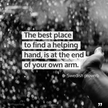 The best place to find a helping hand is at the end of your own arm
