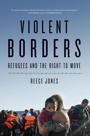 Book cover of Violent Borders, Refugees and the Right to Move, Reece Jones