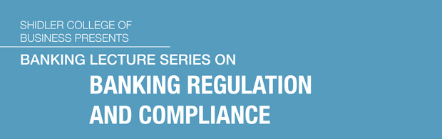 Shidler Banking Lecture Series Banner; banking regulation and compliance