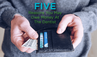 Learn the top 5 reasons you might owe money out-of-pocket at the dentist and how you can make the most of your benefits.