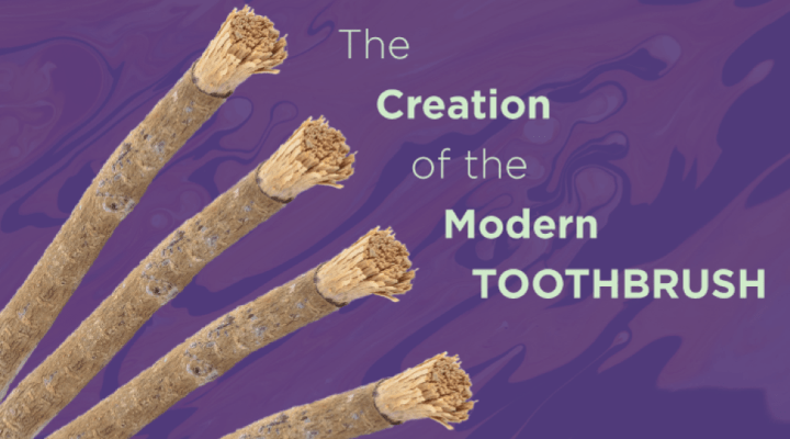 The Creation of the Modern Toothbrush
