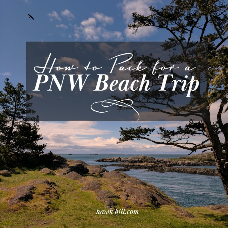 how to pack for a beach trip in the  pacific north west