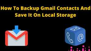 How To Backup Gmail Contacts And Save It On Local Storage
