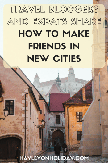 Travel bloggers and expats share how to make friends in new cities. Here are some tried and tested ways of meeting new people around the world.