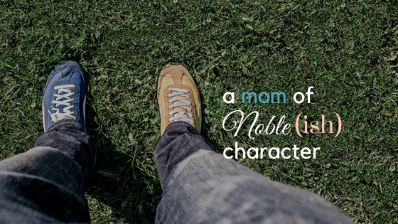 A Mom of Noble(ish) Character