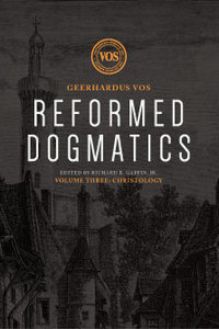 Reformed Dogmatics, Volume 3: Christology