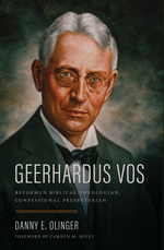 Geerhardus Vos: Reformed Biblical Theologian, Confessional Presbyterian