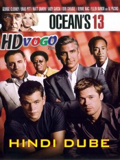 Oceans Thirteen 2007 in HD Hindi Dubbed Full Movie