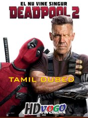 Deadpool 2 2018 in HD Tamil Dubbed Full Movie