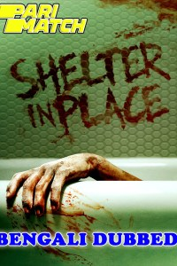 Shelter in Place 2021 HD Bengali Dubbed