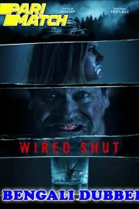 Wired Shut 2021 HD Bengali Dubbed Full Movie