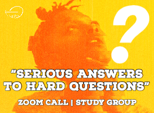 "Zoom Call Group ""Serious Answers To Hard Questions"""