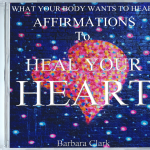 What Your Body Wants To Hear Healing for Your Heart