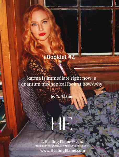 eBooklet 4: karma is immediate right now: a quantum mechanical look at how/why – by A. Elaine