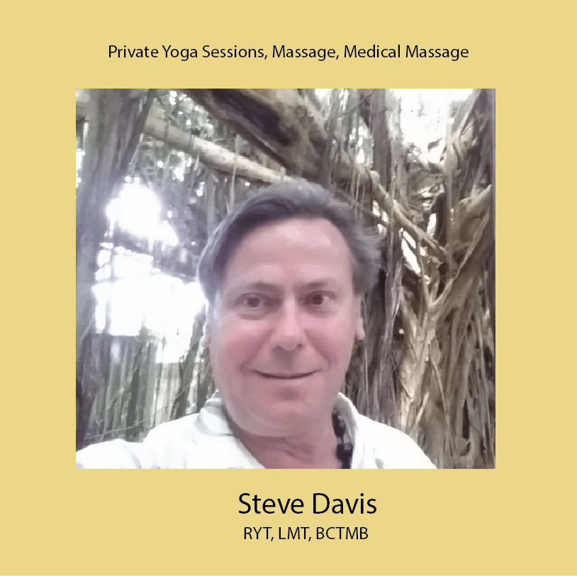 Steve Davis, RYT, LMT, BCTMB Private Yoga Sessions, Massage, Medical Massage Awareness, Alignment 40+ years experience Registered Yoga Teacher, Licensed Massage Therapist Board Certified, Therapeutic Massage and Bodywork composer, musician, singer, actor, writer, artist Healing Light Yoga and Massage By Appointment Only. Phone (503) 724-2755, Fax (503) 200-1276 4036 NE Sandy Blvd., Suite 4, Portland, OR 97212 http://healinglight.info steve.yoga@yahoo.com YA #29243, OBMT #13099, BCTMB #512195-6, NPI #1124359088