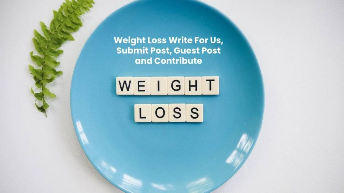 Weight Loss Write For Us, Submit Post, Guest Post and Contribute