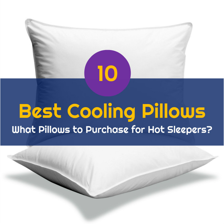 Top 10 Best Cooling Pillows What Pillows to Purchase for