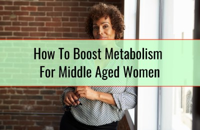 How To Boost Metabolism For Middle Aged Women