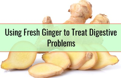 Using Fresh Ginger to Treat Digestive Problems