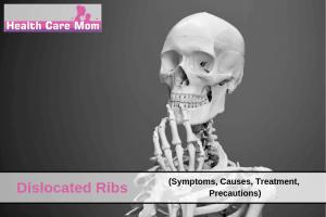 Dislocated Ribs (Symptoms, Causes, Treatment, Precautions)