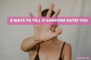 8 Ways To Tell If Someone Hates You