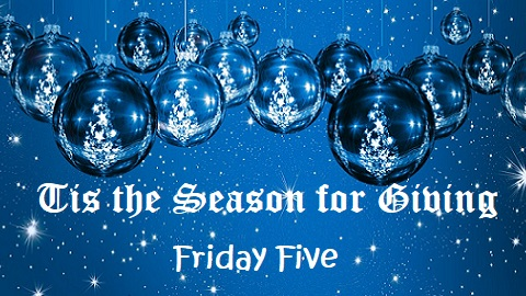 The Friday Five – 'Tis the Season of Giving