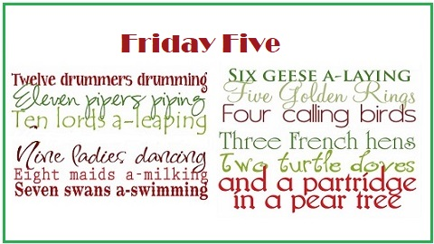 The Friday Five – Get Ready for Our Annual 12 Days of Christmas Posts